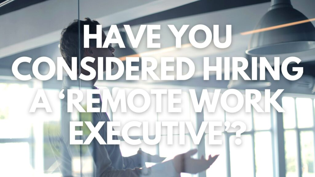 Have You Considered Hiring Remote Work Executive