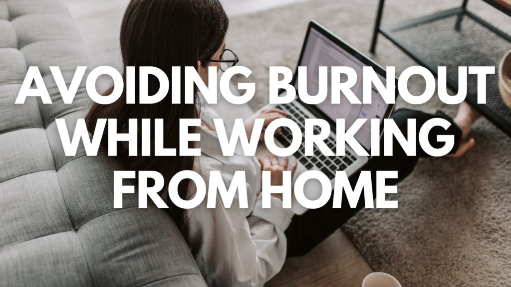 Avoiding Burnout While Working From Home