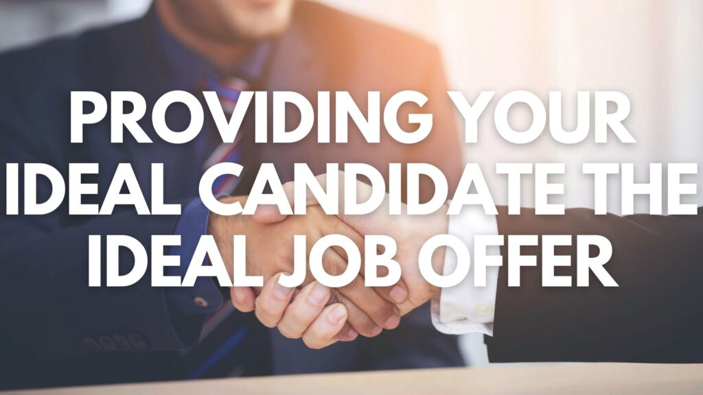 Providing Your Ideal Candidate the Ideal Job Offer