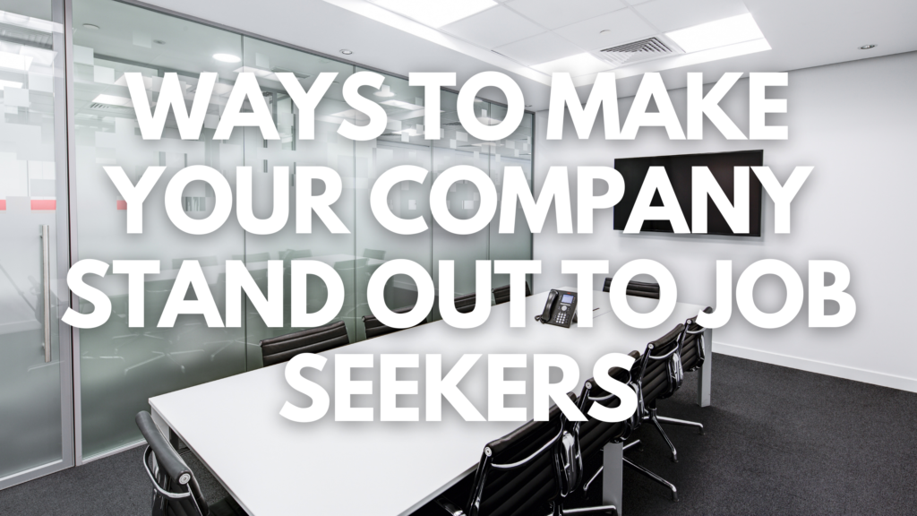 Ways to Make your Company Stand Out to Job Seekers