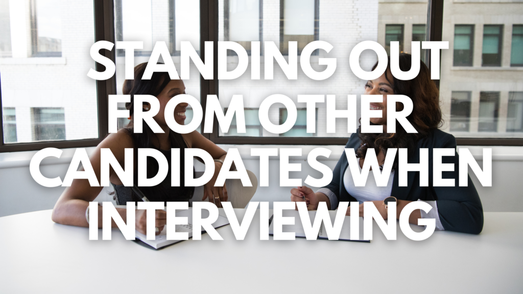Standing Out from Other Candidates When Interviewing