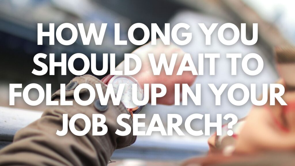 How Long You Should Wait to Follow Up in Your Job Search?