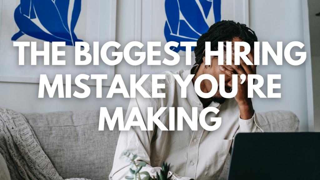 The Biggest Hiring Mistake You're Making